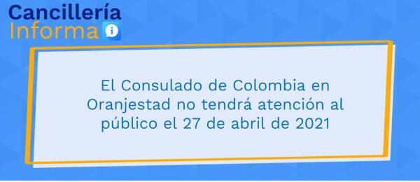 El Consulado de Colombia en Oranjestad no tendrá atención al público el 27 de abril de 2021