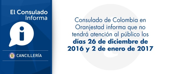 El Consulado de Colombia en Oranjestad informa que no tendrá atención al público los días 26 de diciembre de 2016 y 2 de enero de 2017